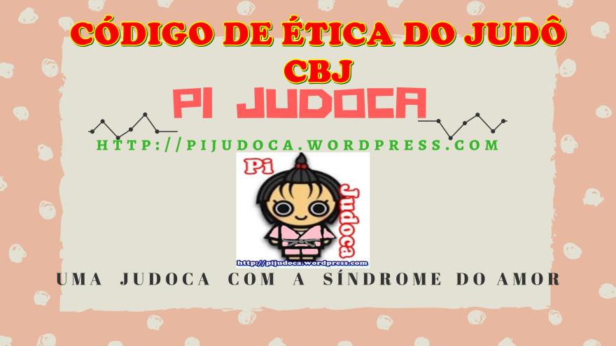 CÓDIGO DE ÉTICA DO JUDÔ CBJ, pi a judoca