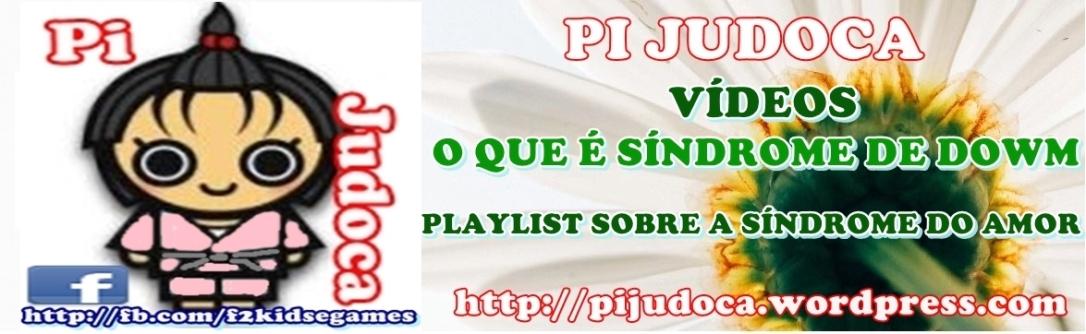 Vídeos sobre a síndrome de down, pi a judoca, pi judoca