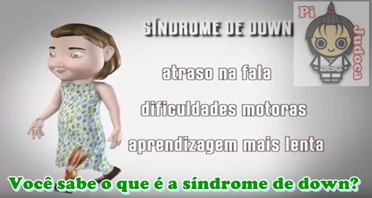 Você sabe o que é a síndrome de down, Pi Judoca, judô