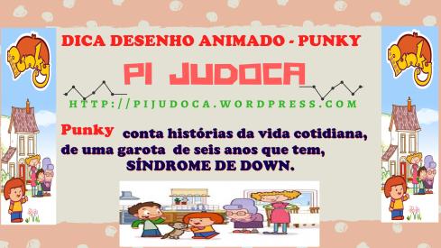 Dica Desenho animado Punky (conta a história de uma garota com Síndrome de Down), pi a judoca, pi judô, Fabrícia, Pi Judoca